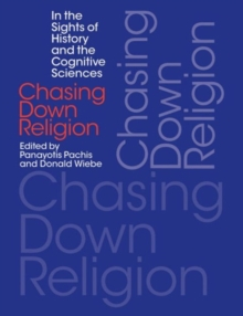 Chasing Down Religion : In the Sights of History and the Cognitive Sciences, Paperback / softback Book