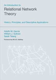 An Introduction to Relational Network Theory : History, Principles and Descriptive Applications, Paperback / softback Book