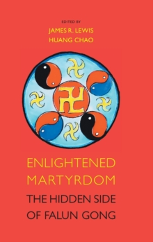 Enlightened Martyrdom : The Hidden Side of Falun Gong, Hardback Book