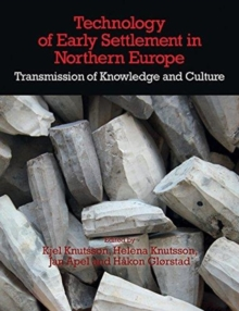 Technology of Early Settlement in Northern Europe : Transmission of Knowledge and Culture Volume 2, Hardback Book