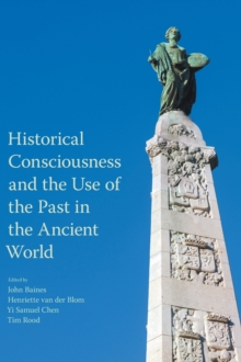 Historical Consciousness and the Use of the Past in the Ancient World, Hardback Book
