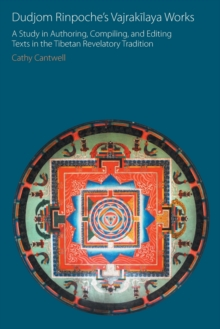 Dudjom Rinpoche's Vajrakilaya Works : A Study in Authoring, Compiling, and Editing Texts in the Tibetan Revelatory Tradition, Paperback / softback Book