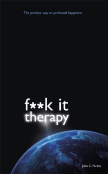 Fuck it Therapy : The Profane Way to Profound Happiness, Paperback Book