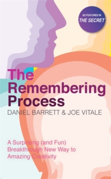 The Remembering Process : A Surprising (and Fun) Breakthrough New Way to Amazing Creativity, Paperback / softback Book