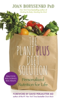 The Plantplus Diet Solution : Personalized Nutrition for Life, Paperback Book