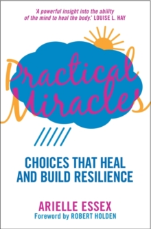Practical Miracles : Choices That Heal & Build Resilience, Paperback / softback Book