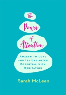 The Power of Attention : Awaken to Love and its Unlimited Potential with Meditation, Paperback Book