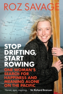 Stop Drifting, Start Rowing : One Woman's Search for Happiness and Meaning Alone on the Pacific, Paperback Book