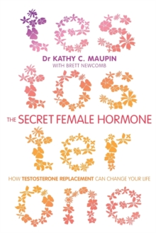 The Secret Female Hormone : How Testosterone Replacement Can Change Your Life, Paperback Book