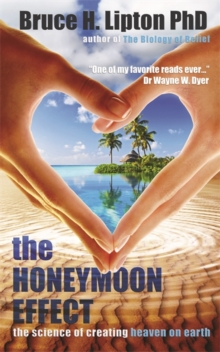 The Honeymoon Effect : The Science of Creating Heaven on Earth, Paperback / softback Book