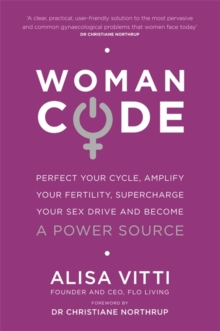 Womancode : Perfect Your Cycle, Amplify Your Fertility, Supercharge Your Sex Drive and Become a Power Source, Paperback Book