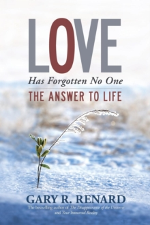 Love Has Forgotten No One : The Answer to Life, Paperback / softback Book