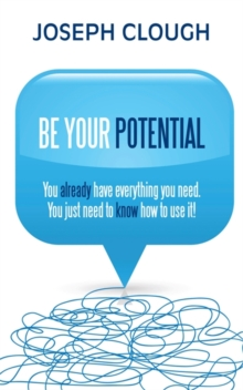 Be Your Potential : You already have everything you need. You just need to know how to use it!, Paperback Book
