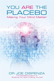 You are the Placebo : Making Your Mind Matter, Paperback Book