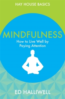 Mindfulness : How to Live Well by Paying Attention, Paperback / softback Book