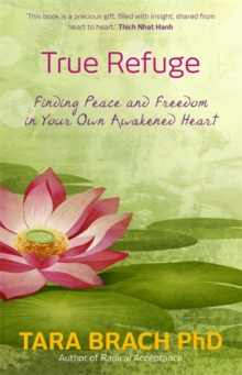 True Refuge : Finding Peace and Freedom in Your Own Awakened Heart, Paperback / softback Book