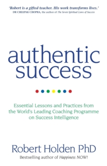 Authentic Success : Essential Lessons and Practices from the World's Leading Coaching Programme on Success Intelligence, Paperback / softback Book
