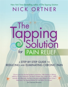 The Tapping Solution for Pain Relief : A Step-by-Step Guide to Reducing and Eliminating Chronic Pain, Paperback Book