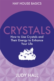 Crystals : How to Use Crystals and Their Energy to Enhance Your Life, Paperback / softback Book