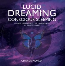 Lucid Dreaming, Conscious Sleeping : Guided Meditations for Mindfulness of Dream & Sleep, CD-Audio Book