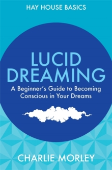 Lucid Dreaming : A Beginner's Guide to Becoming Conscious in Your Dreams, Paperback Book