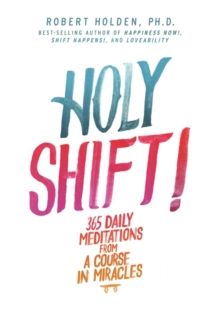 Holy Shift! : 365 Daily Meditations from a Course in Miracles, Paperback Book