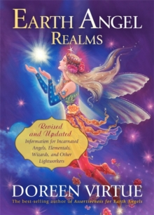 Earth Angel Realms : Revised and Updated Information for Incarnated Angels, Elementals, Wizards and Other Lightworkers, Paperback Book