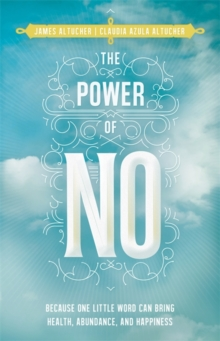 The Power of No : Because One Little Word Can Bring Health, Abundance and Happiness, Paperback / softback Book