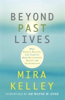 Beyond Past Lives : What Parallel Realities Can Teach Us about Relationships, Healing and Transformation, Paperback Book