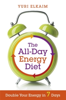 The All-Day Energy Diet : Double Your Energy in 7 Days, Paperback Book