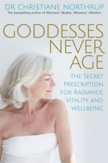 Goddesses Never Age : The Secret Prescription for Radiance, Vitality and Wellbeing, Paperback Book