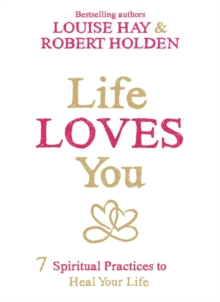 Life Loves You : 7 Spiritual Practices to Heal Your Life, Paperback Book