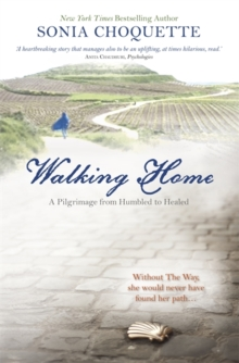 Walking Home : A Pilgrimage from Humbled to Healed, Paperback Book