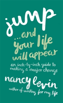 Jump...And Your Life Will Appear : An Inch-by-Inch Guide to Making a Major Change, Paperback / softback Book