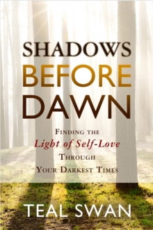 Shadows Before Dawn : Finding the Light of Self-Love Through Your Darkest Times, Paperback Book