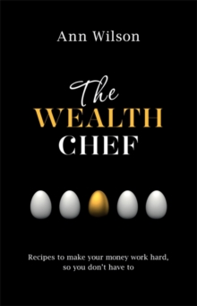 The Wealth Chef : Recipes to Make Your Money Work Hard, So You Don't Have to, Paperback Book