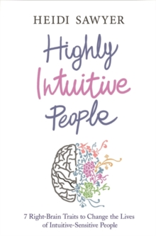 Highly Intuitive People : 7 Right-Brain Traits to Change the Lives of Intuitive-Sensitive People, Paperback Book
