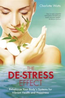 The De-Stress Effect : Rebalance Your Body's Systems for Vibrant Health and Happiness, Paperback Book
