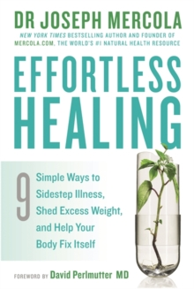 Effortless Healing : 9 Simple Ways to Sidestep Illness, Shed Excess Weight and Help Your Body Fix Itself, Paperback / softback Book