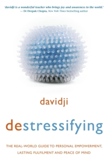 Destressifying : The Real-World Guide to Personal Empowerment, Lasting Fulfilment and Peace of Mind, Paperback Book
