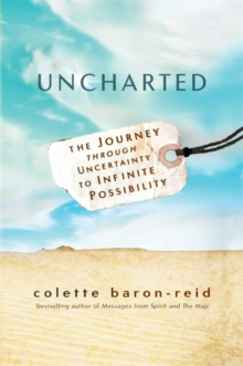 Uncharted : The Journey Through Uncertainty to Infinite Possibility, Paperback Book