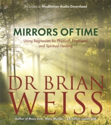 Mirrors of Time : Using Regression for Physical, Emotional and Spiritual Healing, Paperback Book