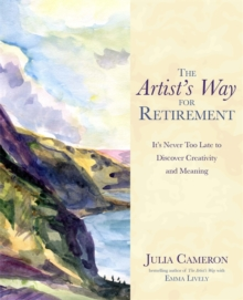 The Artist's Way for Retirement : It's Never Too Late to Discover Creativity and Meaning, Paperback Book