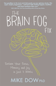 The Brain Fog Fix : Reclaim Your Focus, Memory and Joy in Just 3 Weeks, Paperback / softback Book