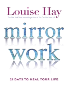 Mirror Work : 21 Days to Heal Your Life, Paperback Book