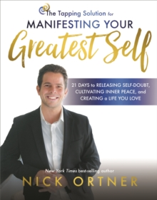 The Tapping Solution for Manifesting Your Greatest Self : 21 Days to Releasing Self-Doubt, Cultivating Inner Peace, and Creating a Life You Love, Paperback / softback Book