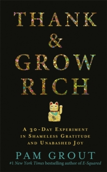 Thank & Grow Rich : A 30-Day Experiment in Shameless Gratitude and Unabashed Joy, Paperback Book