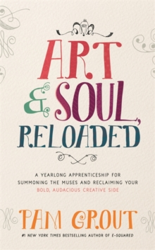 Art & Soul, Reloaded : A Year-Long Apprenticeship for Summoning the Muses and Reclaiming Your Bold, Audacious Creative Side, Paperback Book