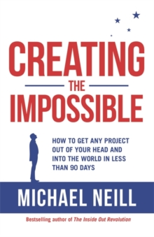 Creating the Impossible : A 90-day Programme to Get Your Dreams Out of Your Head and into the World, Paperback Book