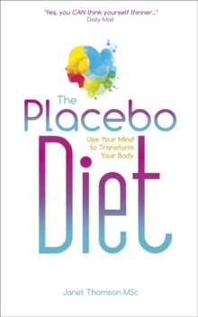 The Placebo Diet : Use Your Mind to Transform Your Body, Paperback Book